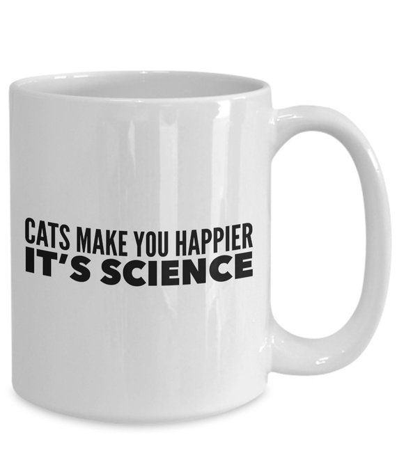 Funny cat mug, gift for cat, silly cat mug, silly cat gift, funny cat gift, cats make you happier it's science funny coffee mug