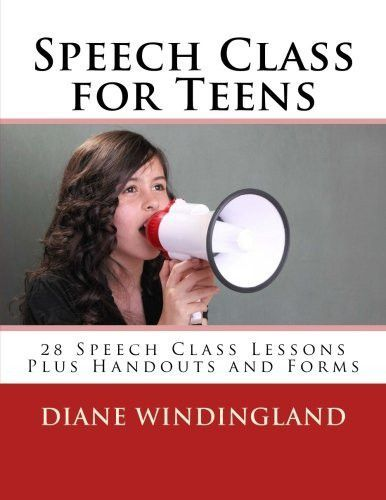 speech class for teens speech class lessons plus handouts and speech class for teens 28 speech class lessons plus handouts and forms