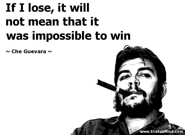 If I lose, it will not mean that it was impossible to win - Che Guevara Quotes - StatusMind.com