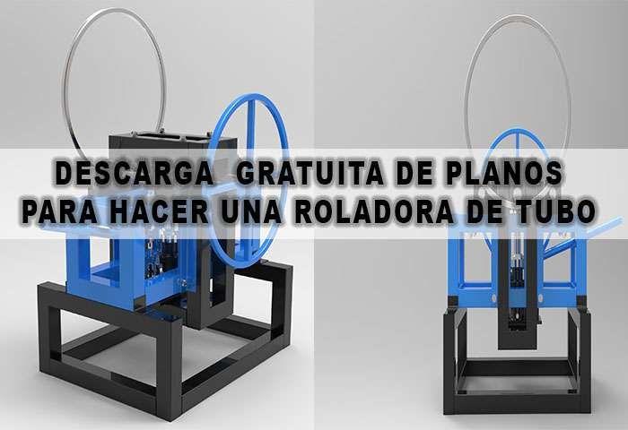 Planos para hacer una Roladora de Tubo – Dobladora de Tubo – Calandra –