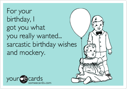 Birthday | Miscell | Birthday wishes funny, Sarcastic birthday