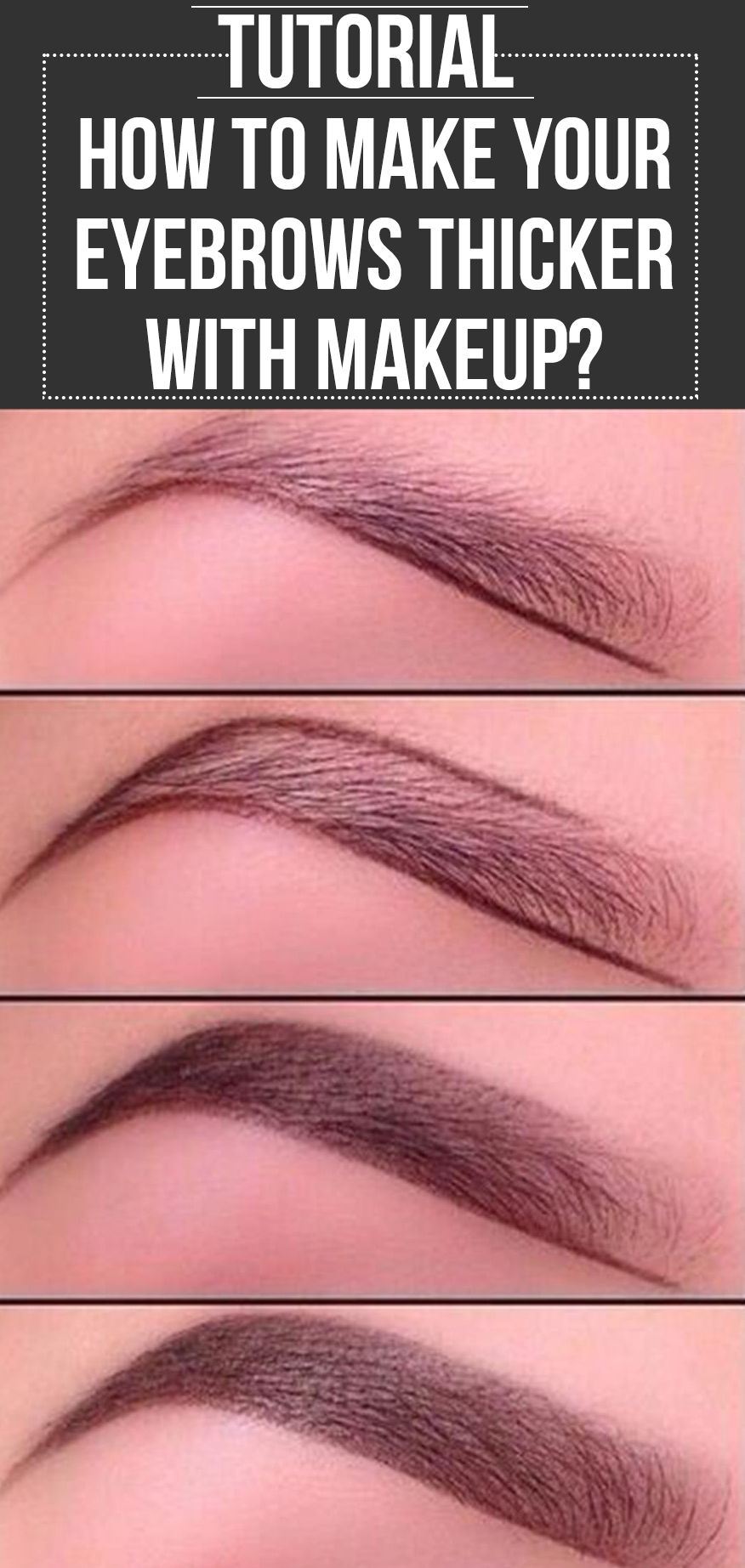 Eyes Influence The Way We Look Grooming Them A Little Enhances Looks Here Is Tutorial On How To Make Eyebrows Thicker With Makeup