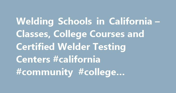 Welding Schools in California – Classes, College Courses and ...