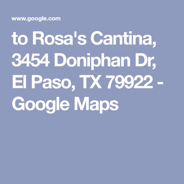 to Rosa\'s Cantina, 3454 Doniphan Dr, El Paso, TX 79922 - Google Maps ...