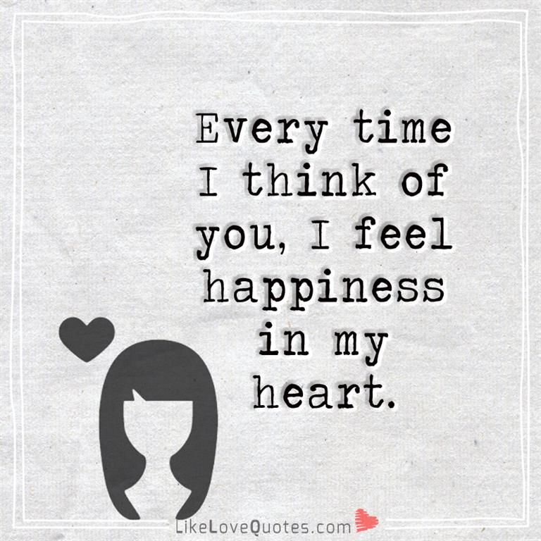 Every Time I Think Of You I Feel Happiness In My Heart Good Life Quotes Sweet Relationship Quotes Love Quotes