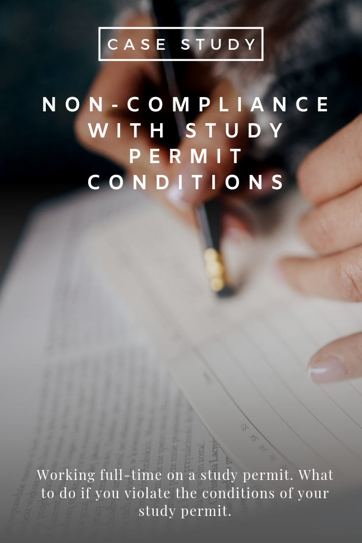 Non Compliance Case With Study Permit Conditions Working Full Time On A Study Permit What To Do If You Violate The Conditions Full Time Work Case Study Study