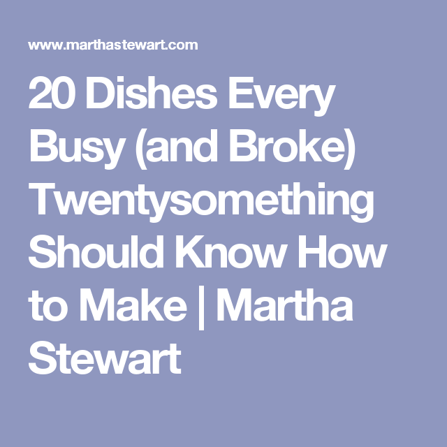 20 Dishes Every Busy And Broke Twentysomething Should Know How To Make Healthy Optionsmartha Stewartfood
