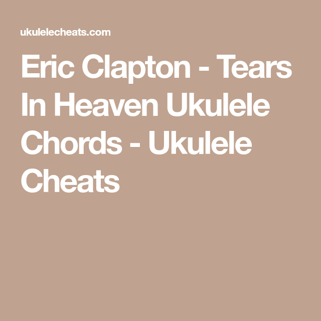 Eric Clapton Tears In Heaven Ukulele Chords Ukulele Cheats