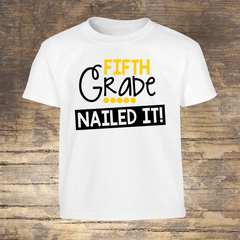 Fifth grade shirt fifth grade school school shirt nailed it 5th grade grad grad shirt for 5th grade graduation ideas