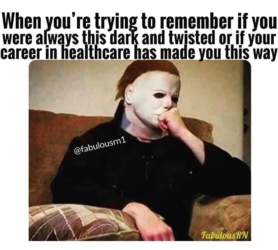 When You Re Trying To Remember If You Were Always This Dark And Twisted Or If Your Career In Healthcare Made You This Wa Nurse Memes Humor Nurse Jokes Rn Humor