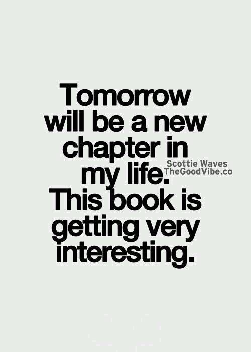 Tomorrow Will Be A New Chapter In My Life This Book Is Getting Very