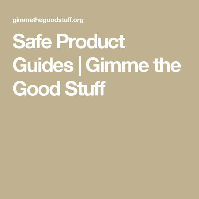 Safe Product Guides Good Things Healthy Living Health