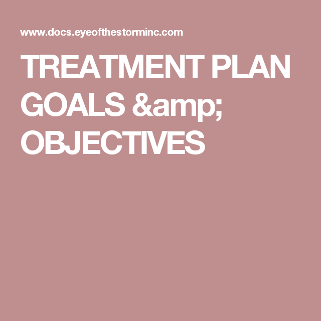 Treatment Plan Goals  Objectives  Therapy