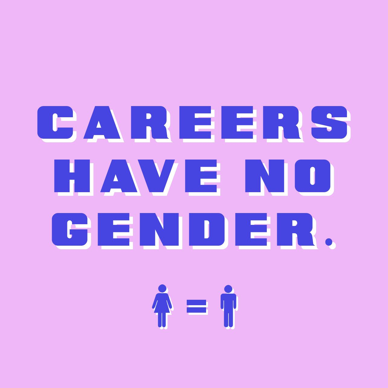 Careers Have No Gender We Know Associating Gender With Certain Careers Is A Social Construct So Gender Equality Quotes Equality Quotes Gender Equality Poster