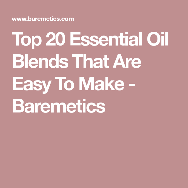 Top 20 Essential Oil Blends That Are Easy To Make Essentials And Oil