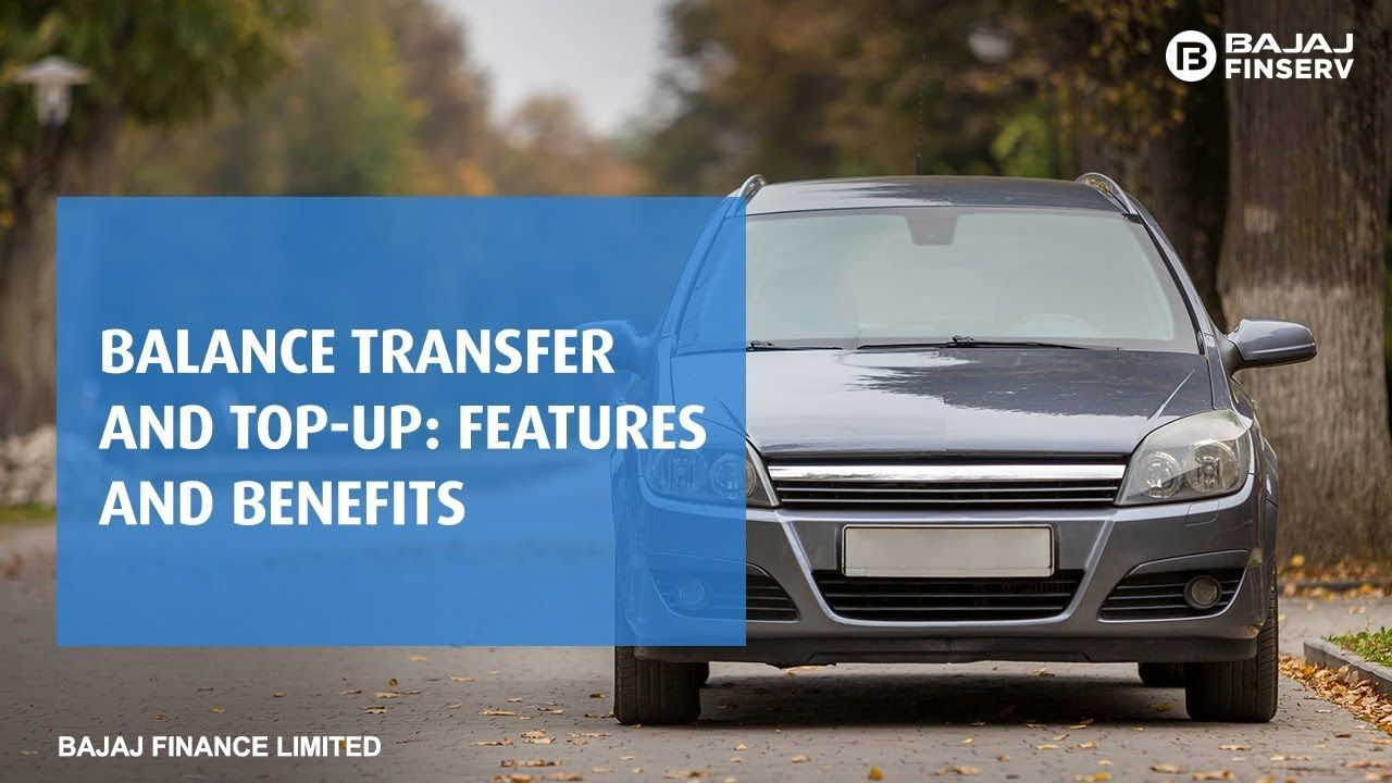 Car Loan Balance Transfer And Top Up Features And Benefits Bajaj Finserv In 2020 Balance Transfer Car Loans Loan