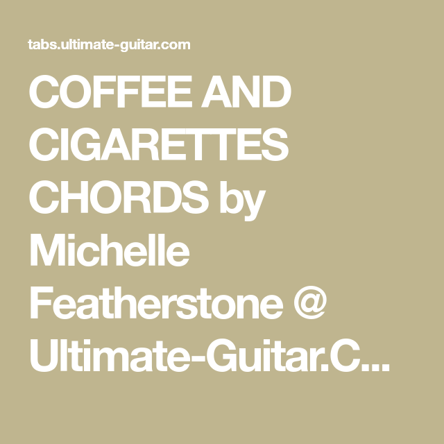 Coffee And Cigarettes Chords By Michelle Featherstone Ultimate