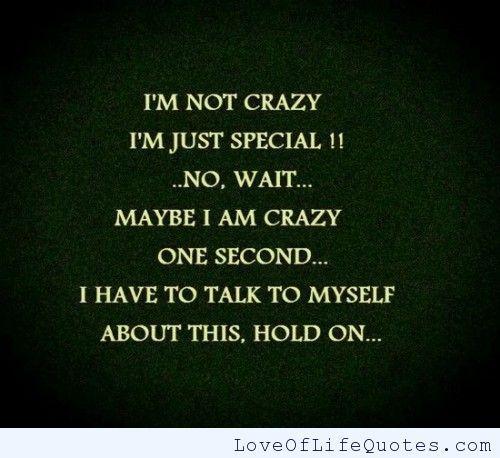 I M Not Crazy I M Just Special Crazy Quotes Im Crazy Quotes Life Quotes