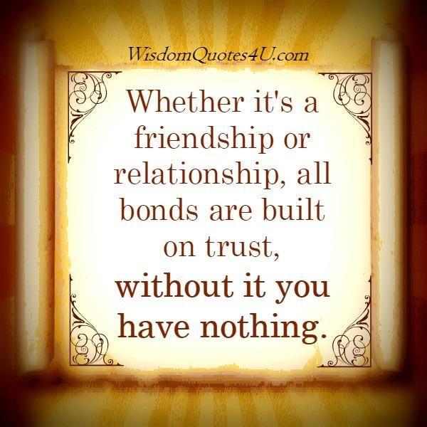 All Bonds Are Built On Trust Wisdom Quoteswisdom Quotes Trust In Relationships Wisdom Quotes True Words