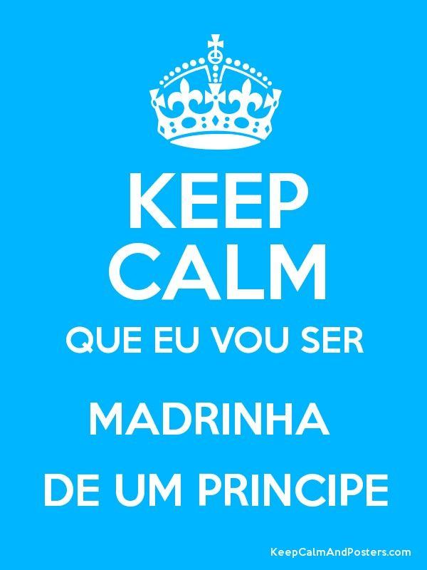 Top KEEP CALM QUE EU VOU SER MADRINHA DE UM PRINCIPE Poster | It's  GM34