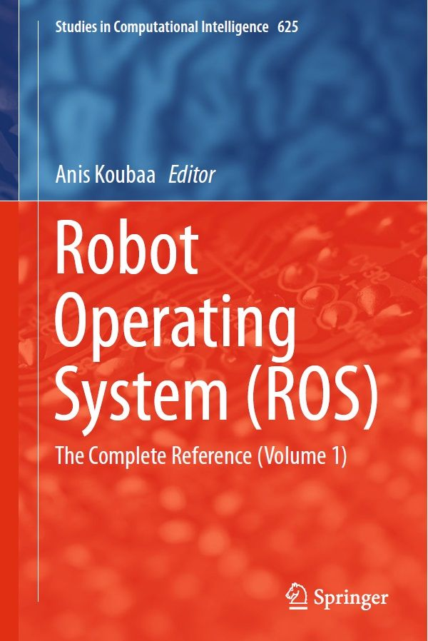 Robot Operating System Ros The Complete Reference Volume 1