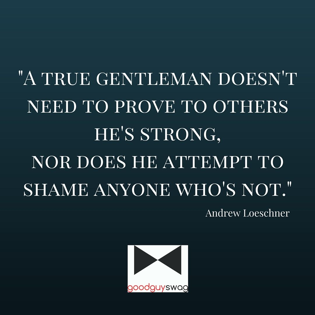 Strong Man Quotes A True Gentleman Doesn't Need To Prove To Others He's Strongnor