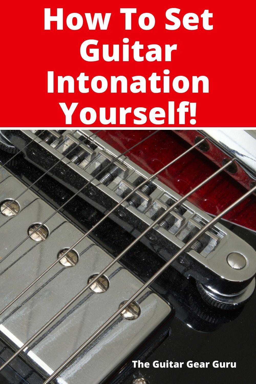 How To Set Guitar Intonation Yourself Guitar Guitar Gear Guitar Lessons