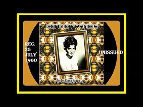 Connie Francis - I've Got Reason To Worry
