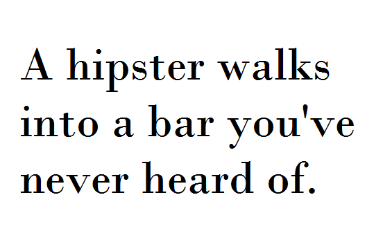 A Hipster Walks Into A Bar Youve Never Heard Of