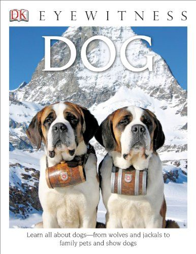 Dk Eyewitness Books Dog Learn All About Dogs From Wolves And Jackals To Family Pets And Show Dogs By Juliet Clutton Brock 1465420517 9781465420510 In 2020 Dogs Family Pet Pets