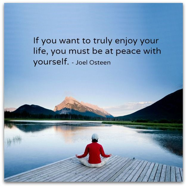 If You Want To Truly Enjoy Your Life You Must Be At Peace With
