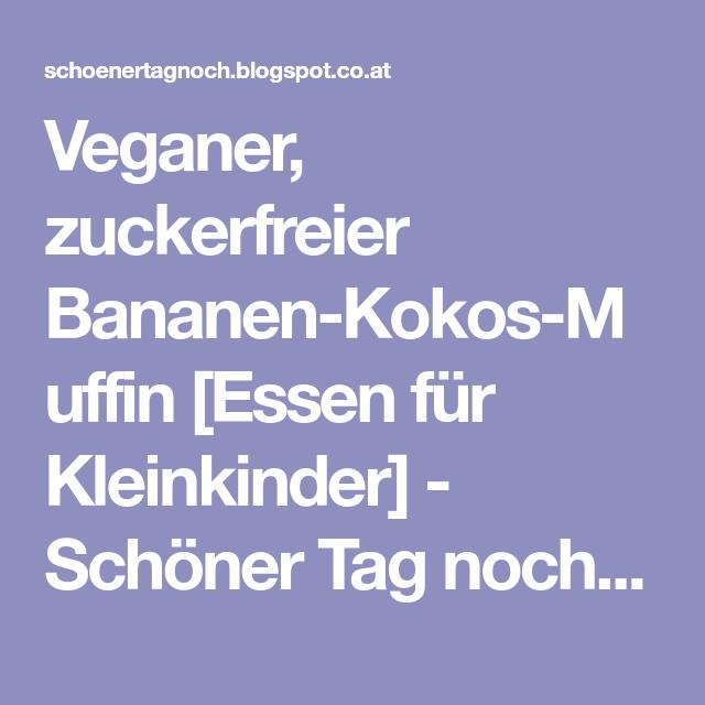 Veganer, zuckerfreier Bananen-Kokos-Muffin [Essen für Kleinkinder] - Schöner Tag noch! Food-Blog mit leckeren Rezepten für jeden Tag