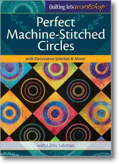 Quilting Arts Workshop: Perfect Machine-Stitched Circles with Decorative Stitches & More!
