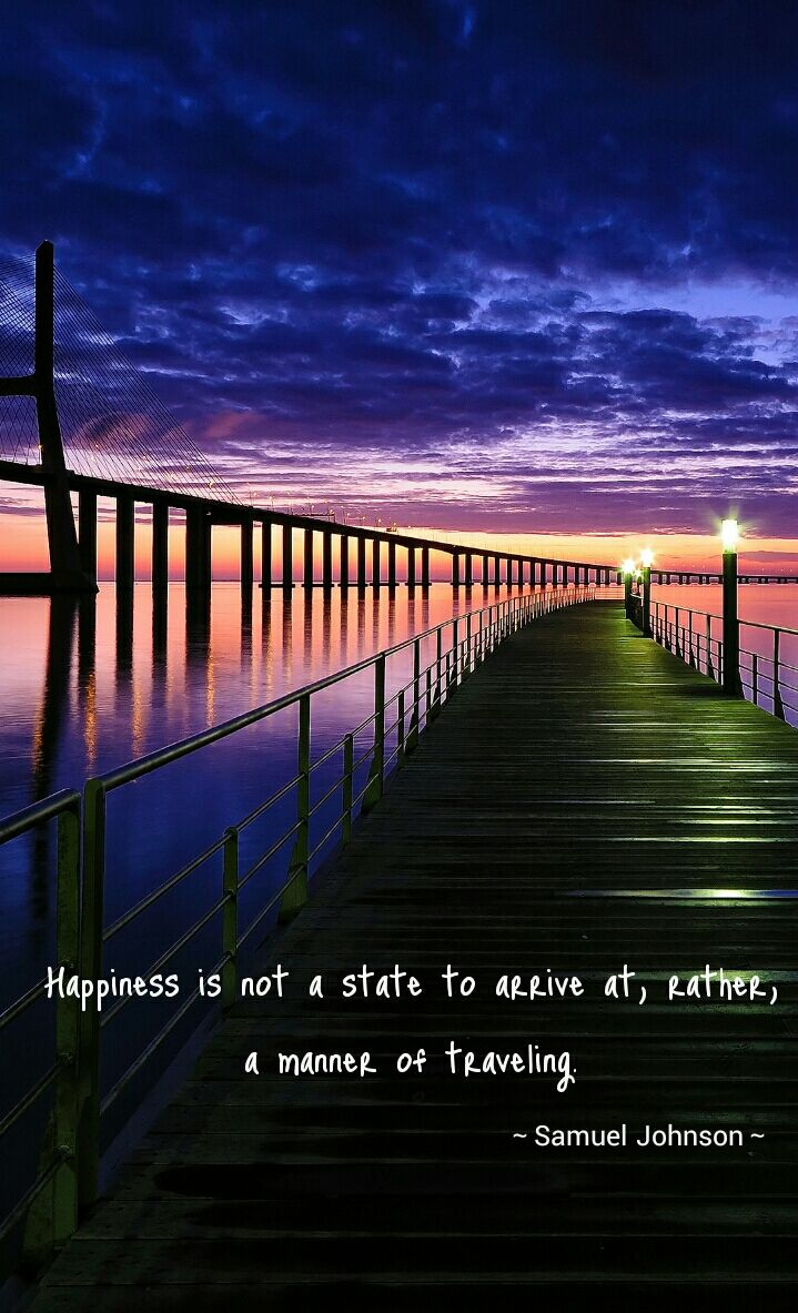 Happiness is not a state to arrive at, rather, a manner of traveling.~by Samuel J~