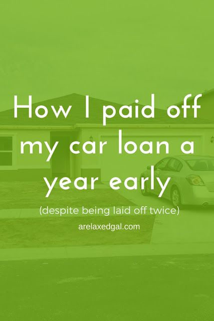 How I Paid Off My Car A Year Early Despite Being Laid Off Twice Paying Off Car Loan Car Loans Payday Loans