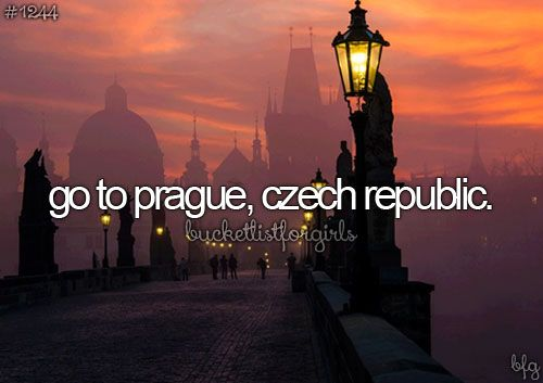 Bucket List - Go to Prague, Czech Republic. ... This summer my dream will come true!