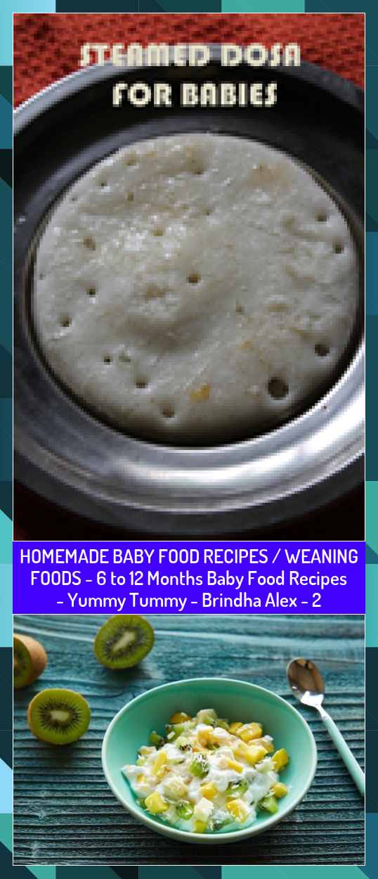 HOMEMADE BABY FOOD RECIPES / WEANING FOODS - 6 to 12 Months Baby Food Recipes - Yummy Tummy - Brindha Alex - 2 #Alex #baby #Brindha #Food #Foods #Homemade #months #Recipes #Tummy #Weaning #Yummy