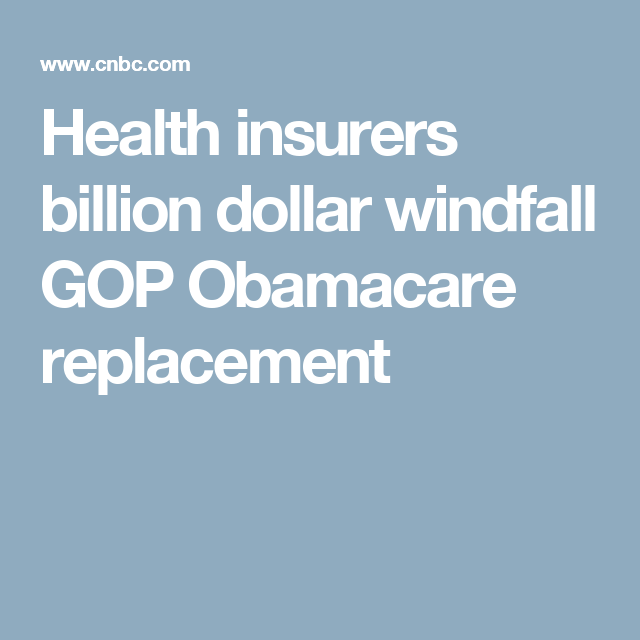 Health Insurance Companies Would Get 1 Billion Or More Windfall