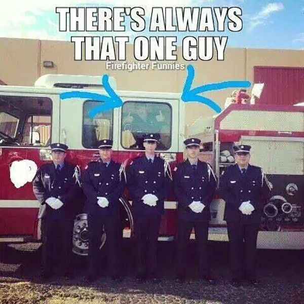 Funny Firefighter Meme That One Guy With Images Firefighter