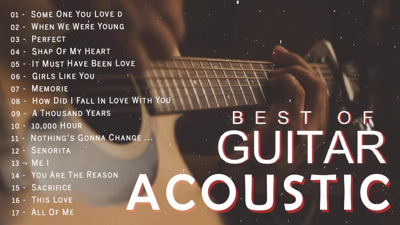 Top Acoustic Songs 2020 Collection Best Guitar Acoustic Cover Of Popul Acoustic Song Guitar Acoustic Songs Love Songs