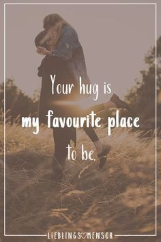 Your hug is my favourite place to be