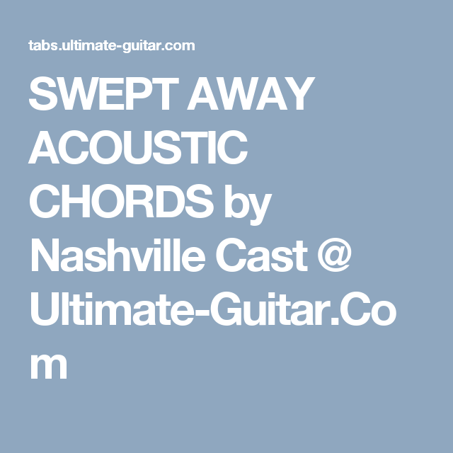 SWEPT AWAY ACOUSTIC CHORDS by Nashville Cast @ Ultimate