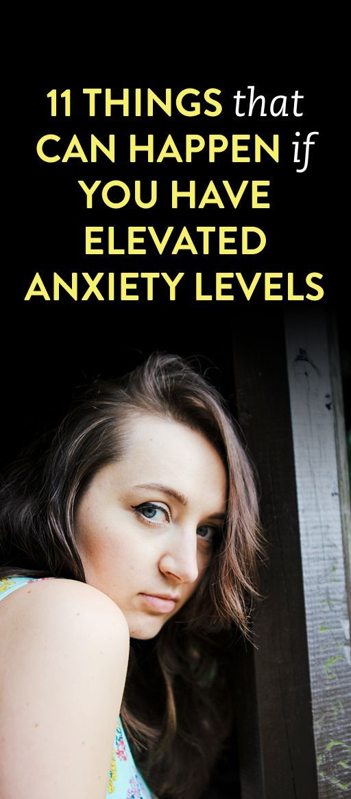 11 Things That Can Happen If You Have Elevated Anxiety Levels