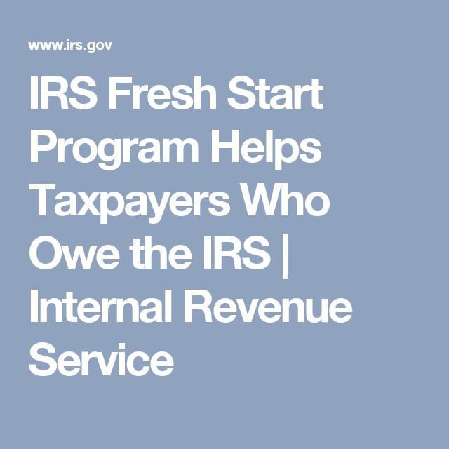 Irs Fresh Start Program Helps Taxpayers Who Owe The Irs Internal