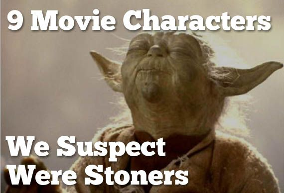 9 Movie Characters We Suspect Were Stoners Cool Material Yoda Funny Yoda Quotes Humor