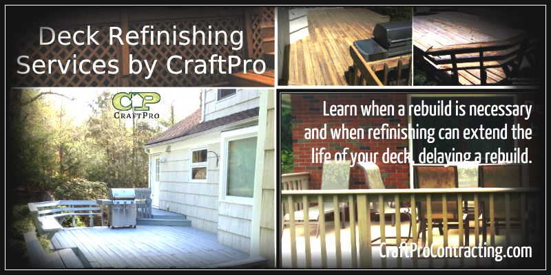 Deck refinishing services by CraftPro Contracting intended to not only restore and renew your deck but to increase the lifetime of the deck and postpone a costly tear-down and rebuild. Have your deck refinished regularly to maintain it and make it last and last.