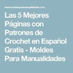 Las 5 Mejores Páginas con Patrones de Crochet en Español Gratis - Moldes Para Manualidades