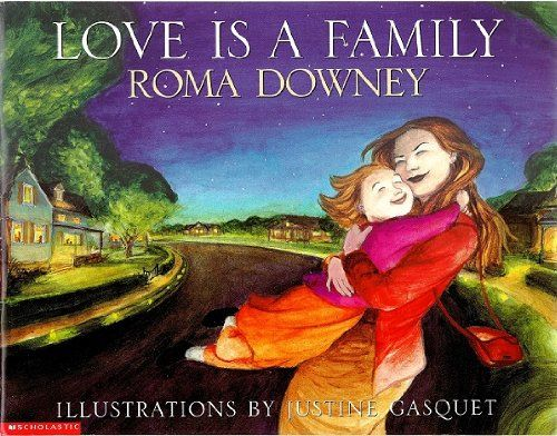 Love Is A Family: Roma Downey, Justine Gasquet: 9780439444231: Amazon.com: Books