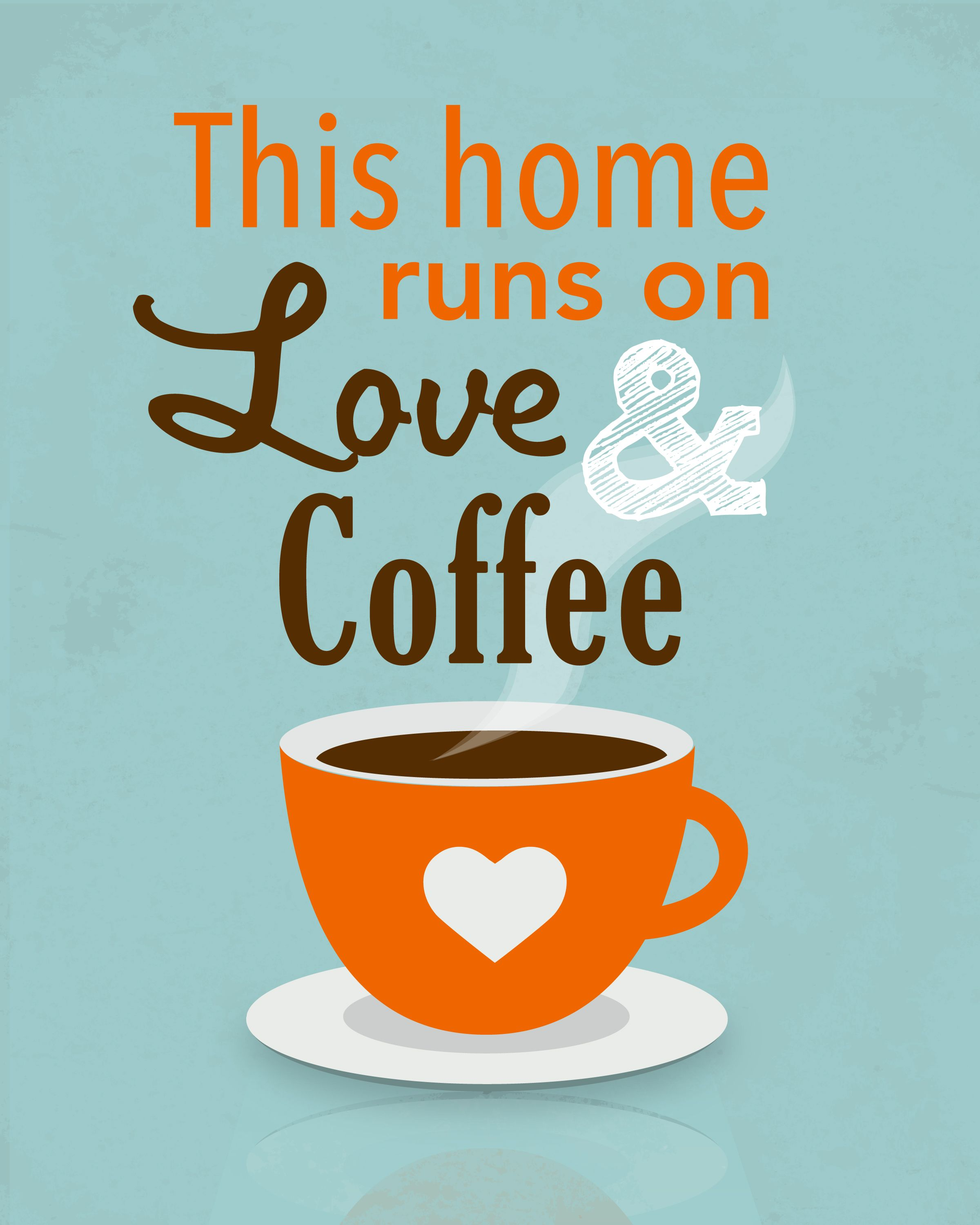 Free Printable: this home runs on love and coffee. Would be cute in ...
