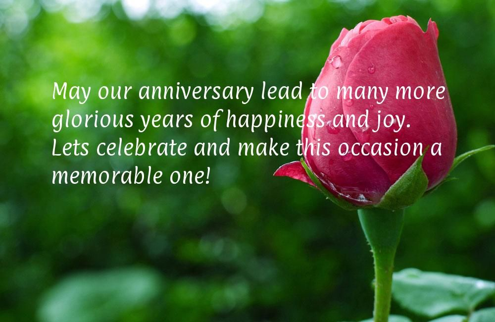 May our anniversary lead to many more glorious years of happiness